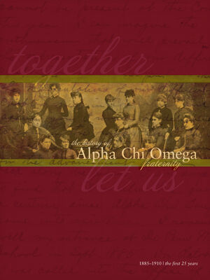 The History of Alpha Chi Omega Fraternity, Vol. 1, 1885-1910